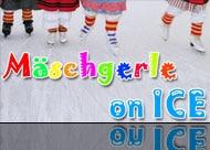 Mäschgerle ON ICE